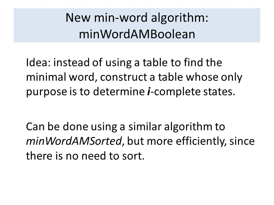 New min-word algorithm: minWordAMBoolean Idea: instead of using a table to find the minimal word, construct a table whose only purpose is to determine i-complete states.
