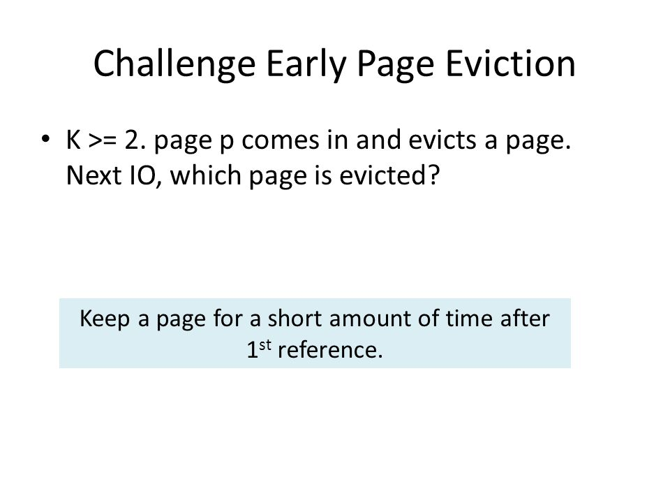 Challenge Early Page Eviction K >= 2. page p comes in and evicts a page.