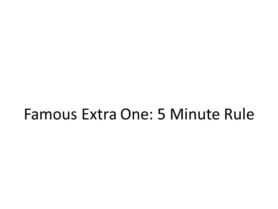 Famous Extra One: 5 Minute Rule
