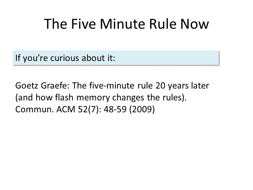 The Five Minute Rule Now Goetz Graefe: The five-minute rule 20 years later (and how flash memory changes the rules).