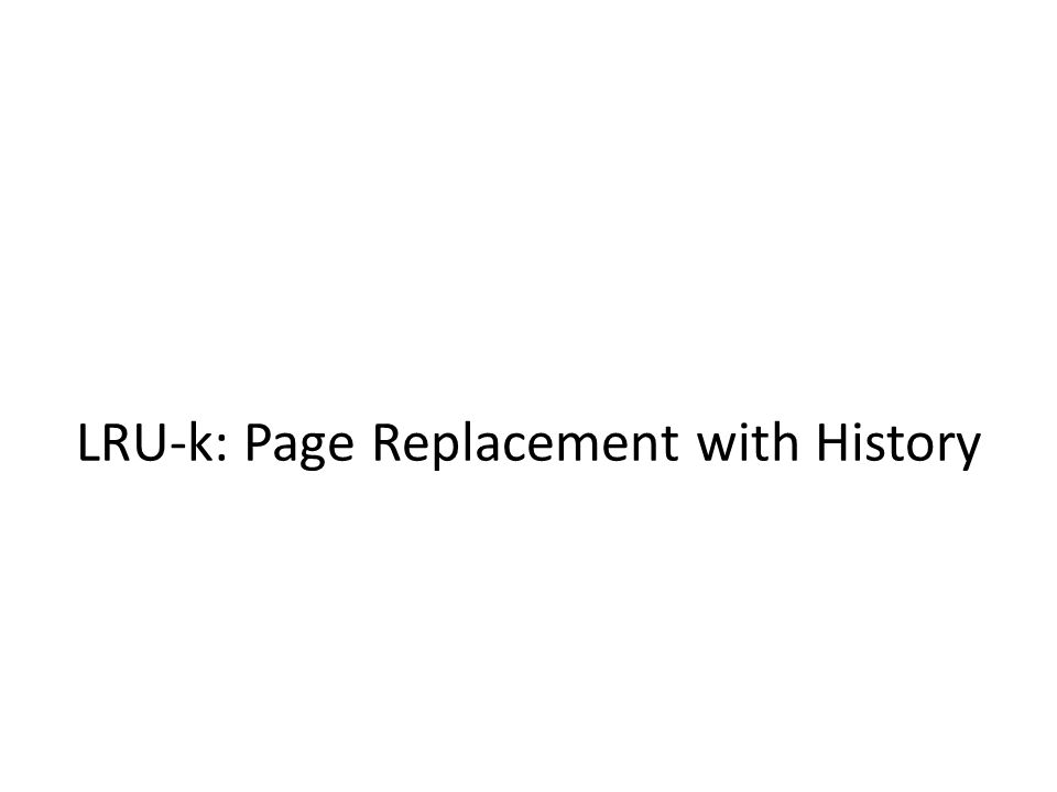 LRU-k: Page Replacement with History