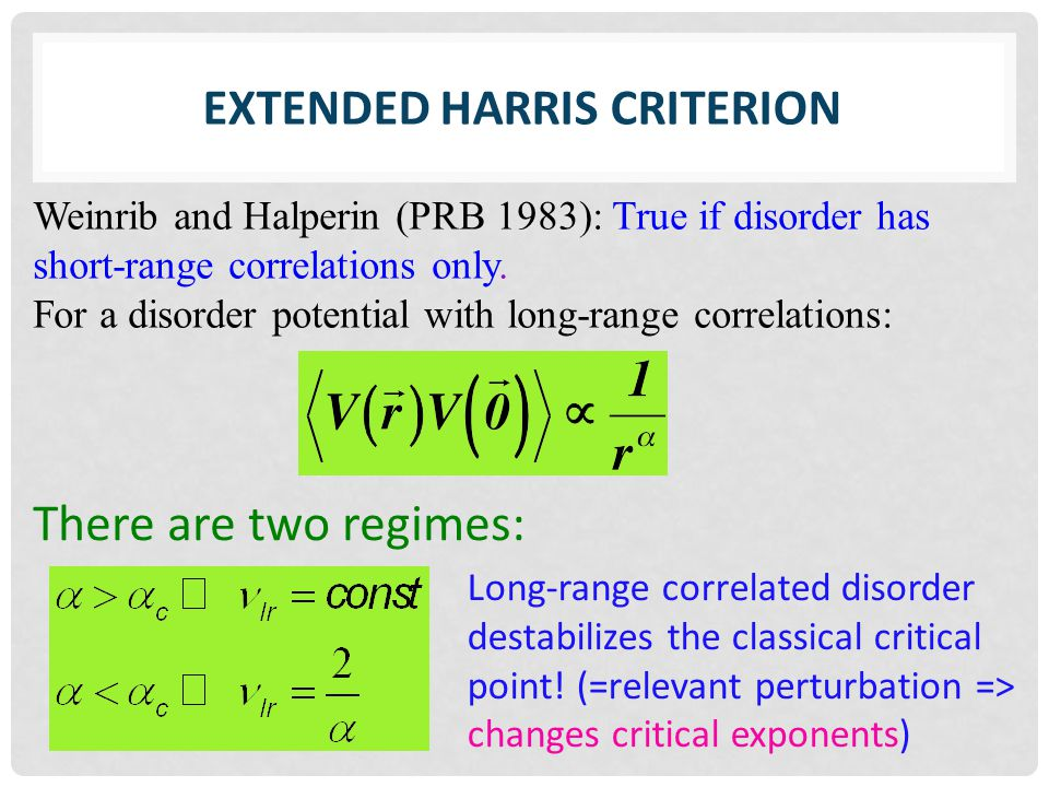 Weinrib and Halperin (PRB 1983): True if disorder has short-range correlations only. For a disorder potential with long-range correlations: There are