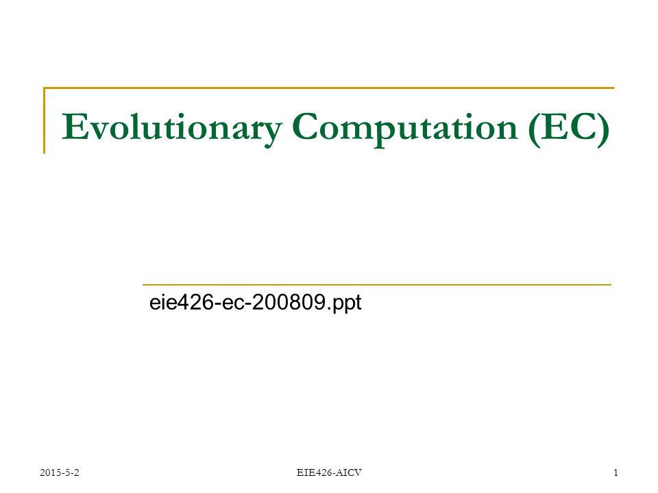 2015-5-2 EIE426-AICV 1 Evolutionary Computation (EC) eie426-ec-200809.ppt