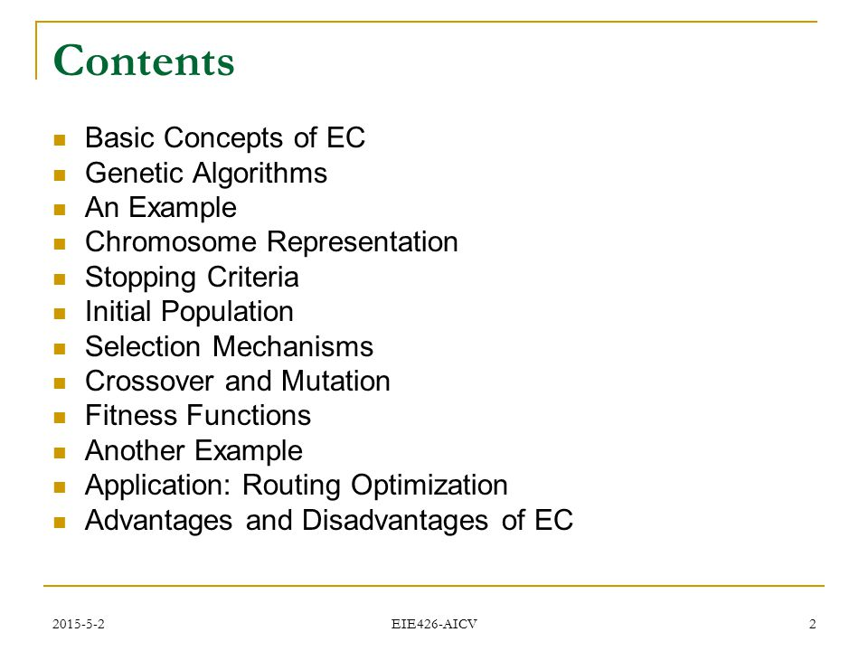 2015-5-2 EIE426-AICV 2 Contents Basic Concepts of EC Genetic Algorithms An Example Chromosome Representation Stopping Criteria Initial Population Sele