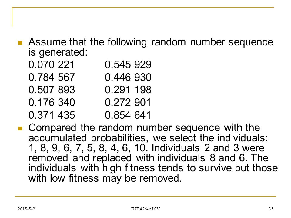 2015-5-2 EIE426-AICV 35 Assume that the following random number sequence is generated: 0.070 2210.545 929 0.784 5670.446 930 0.507 8930.291 198 0.176