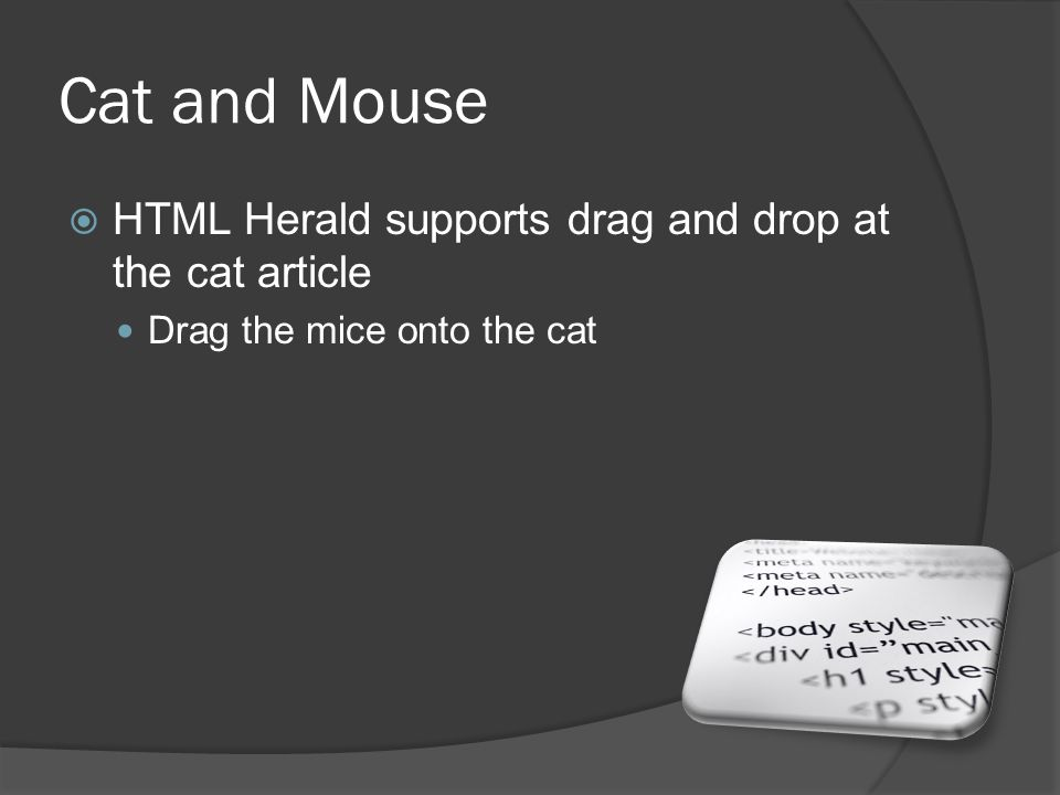 Cat and Mouse  HTML Herald supports drag and drop at the cat article Drag the mice onto the cat