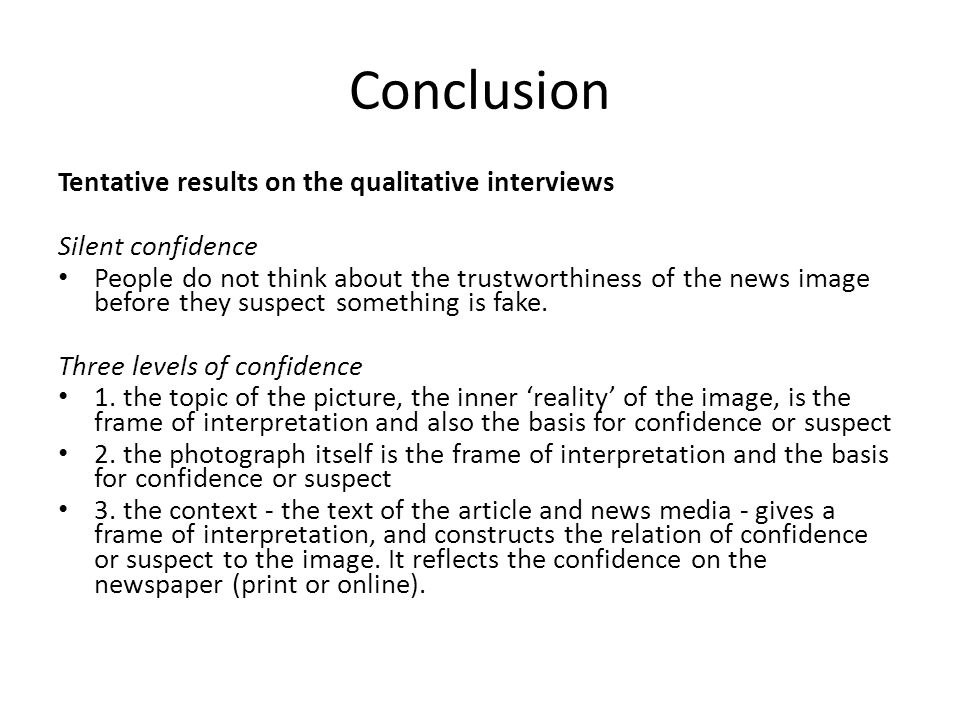 Conclusion Tentative results on the qualitative interviews Silent confidence People do not think about the trustworthiness of the news image before they suspect something is fake.