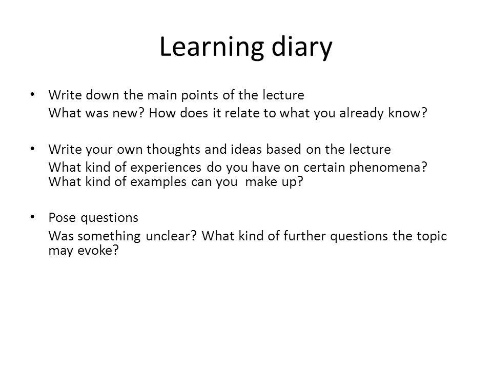 Learning diary Write down the main points of the lecture What was new.