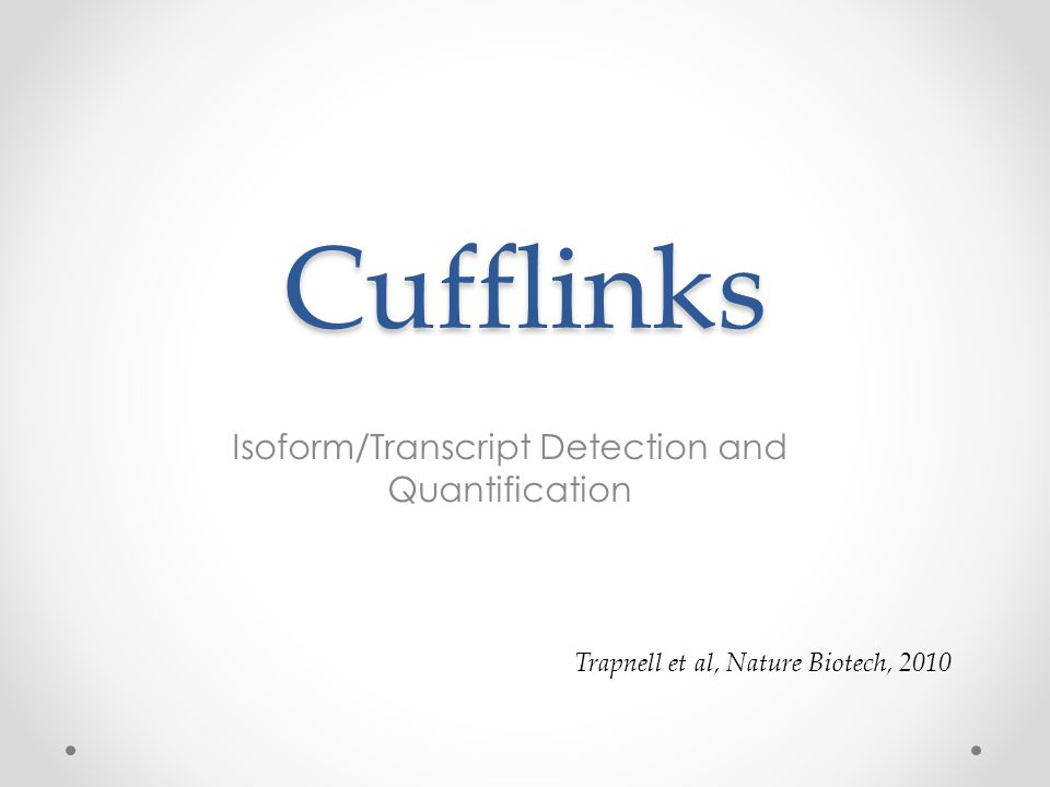 Cufflinks Isoform/Transcript Detection and Quantification Trapnell et al, Nature Biotech, 2010