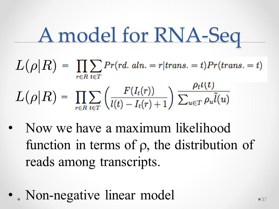 A model for RNA-Seq 37 Now we have a maximum likelihood function in terms of  the distribution of reads among transcripts.