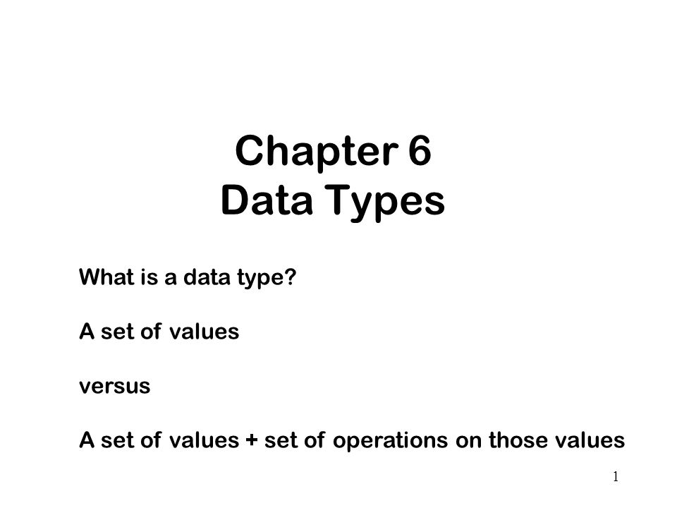 1 Chapter 6 Data Types What is a data type.