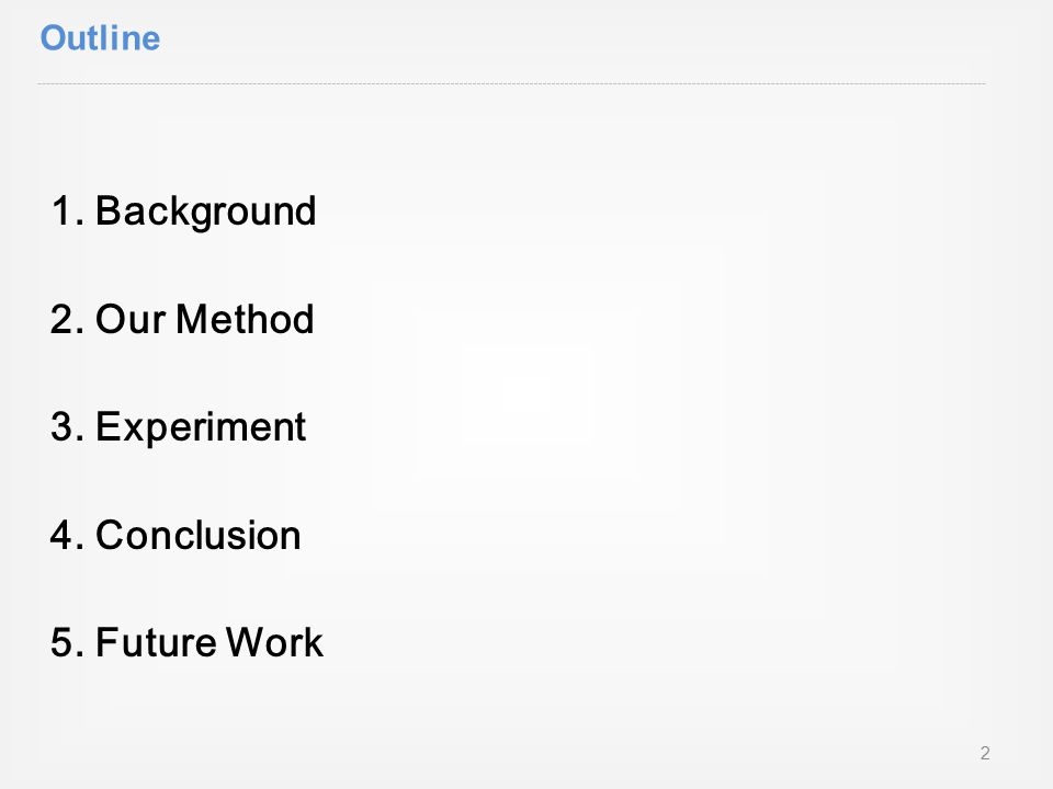 Outline 1. Background 2. Our Method 3. Experiment 4. Conclusion 5. Future Work 2