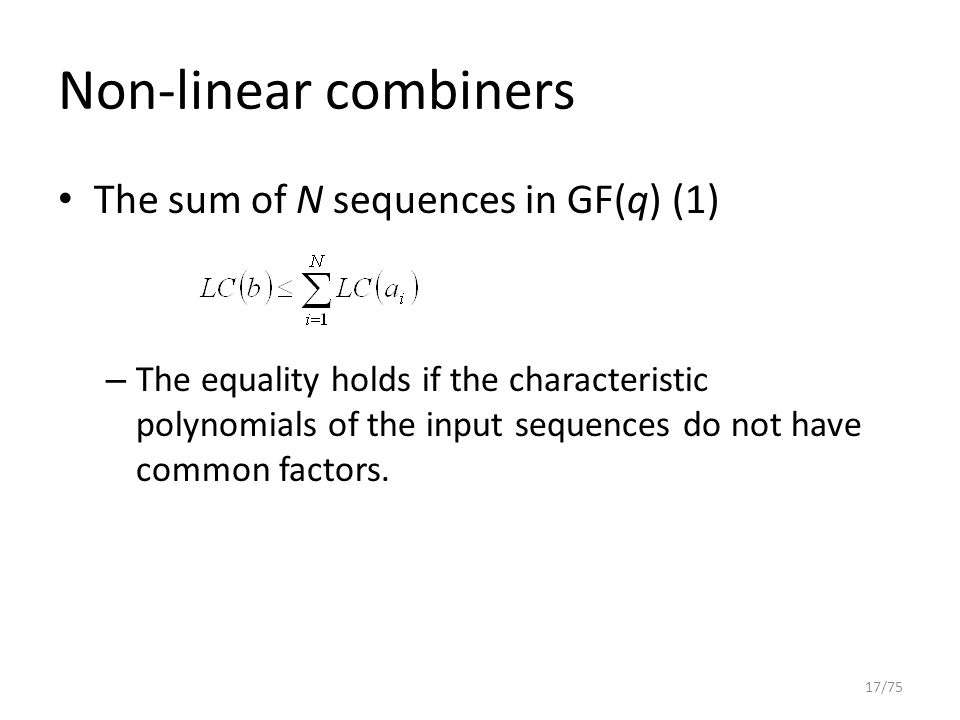 Non-linear combiners The sum of N sequences in GF(q) (1) – The equality holds if the characteristic polynomials of the input sequences do not have com