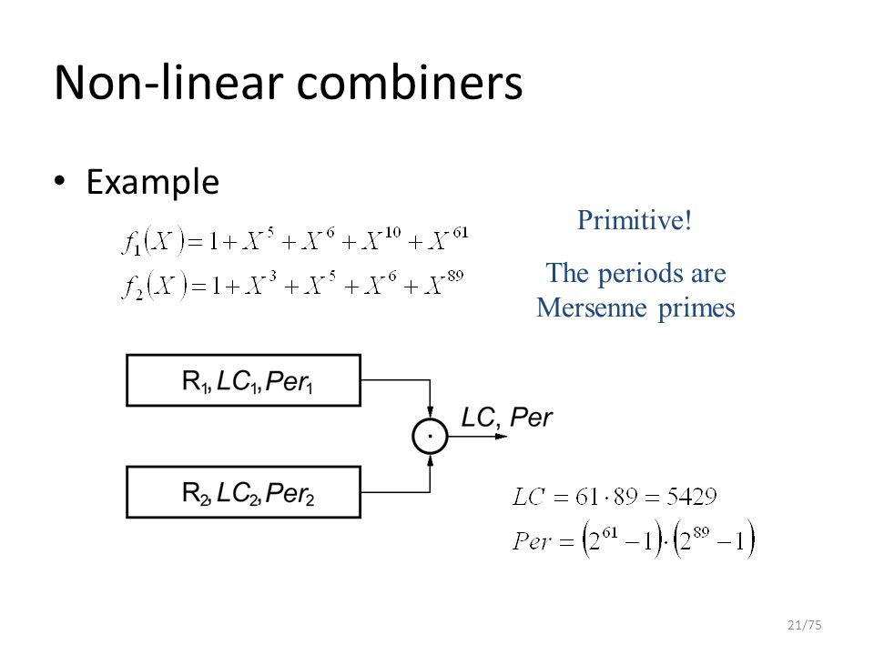 Non-linear combiners Example 21/75 Primitive! The periods are Mersenne primes