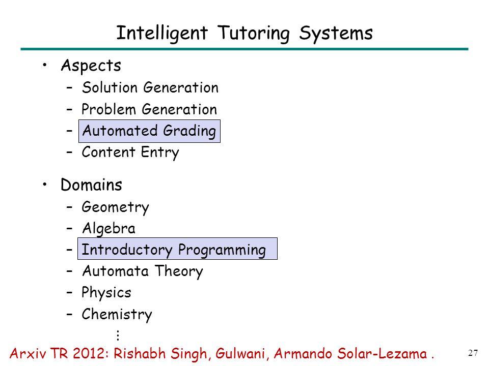 27 Intelligent Tutoring Systems Arxiv TR 2012: Rishabh Singh, Gulwani, Armando Solar-Lezama.