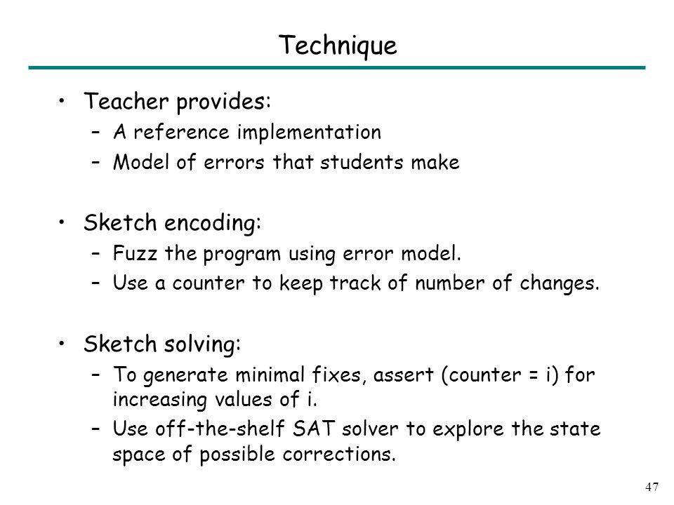 Teacher provides: –A reference implementation –Model of errors that students make Sketch encoding: –Fuzz the program using error model.