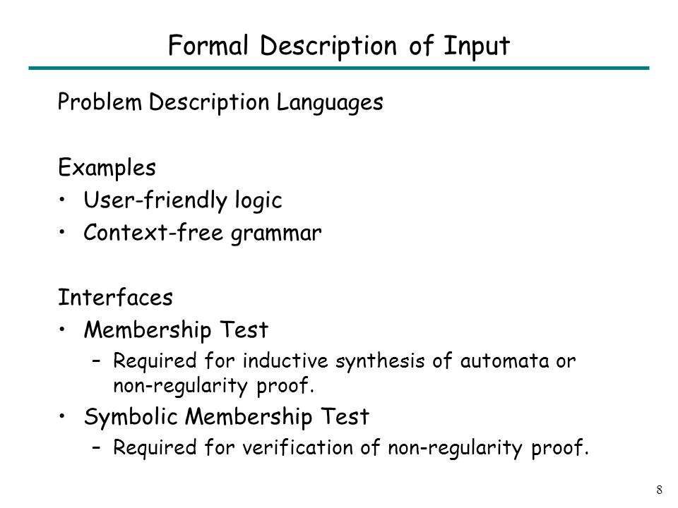 Problem Description Languages Examples User-friendly logic Context-free grammar Interfaces Membership Test –Required for inductive synthesis of automata or non-regularity proof.