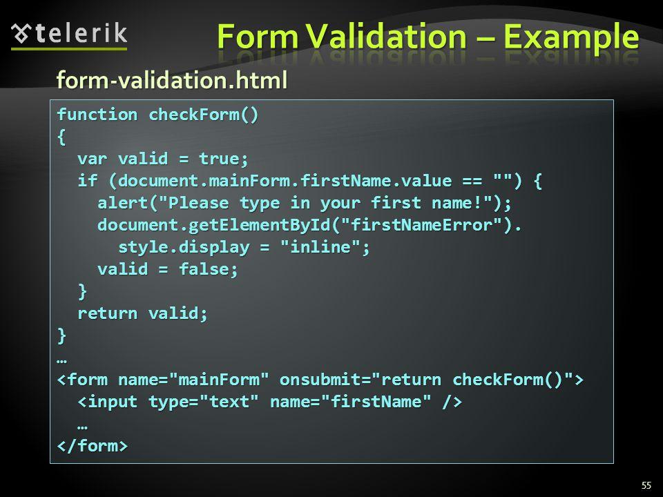 55 function checkForm() { var valid = true; var valid = true; if (document.mainForm.firstName.value == ) { if (document.mainForm.firstName.value == ) { alert( Please type in your first name! ); alert( Please type in your first name! ); document.getElementById( firstNameError ).