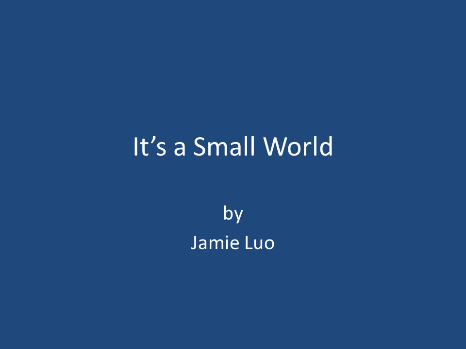 It's a Small World by Jamie Luo