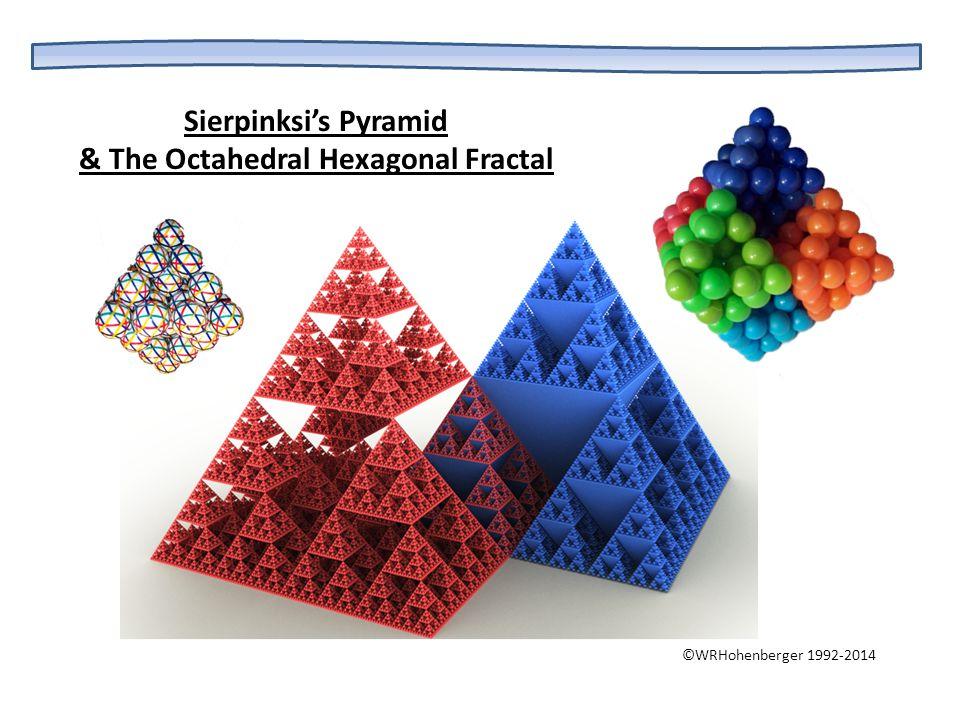 Sierpinksi's Pyramid & The Octahedral Hexagonal Fractal ©WRHohenberger 1992-2014