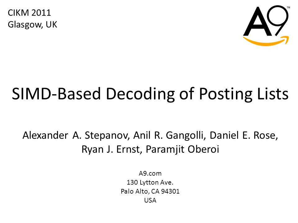 SIMD-Based Decoding of Posting Lists Alexander A. Stepanov, Anil R.