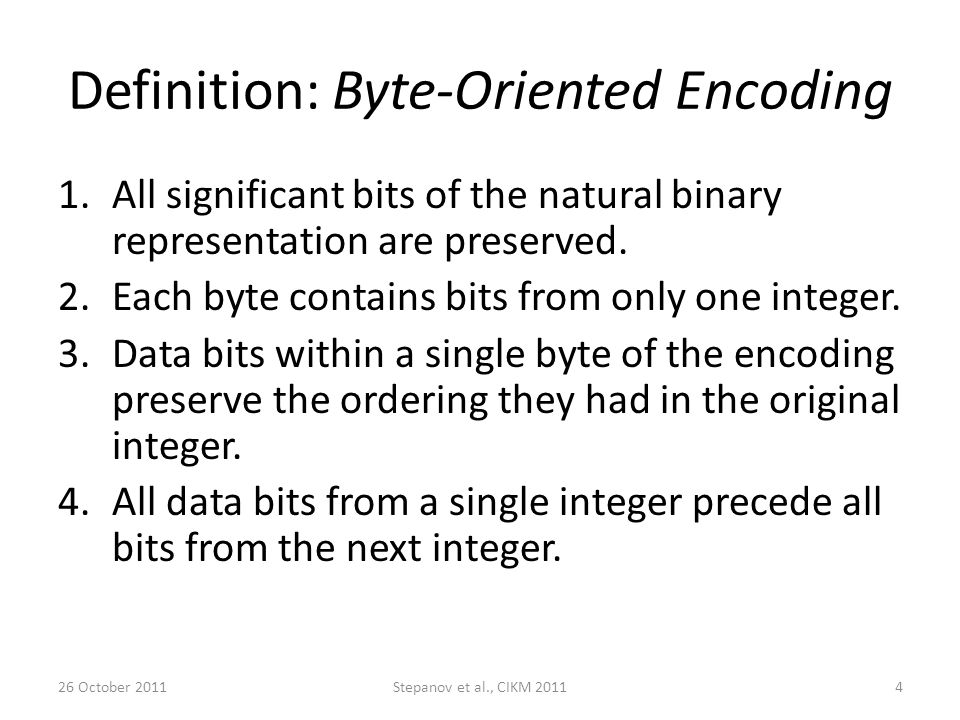 Definition: Byte-Oriented Encoding 1.All significant bits of the natural binary representation are preserved.