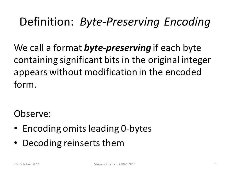 Definition: Byte-Preserving Encoding We call a format byte-preserving if each byte containing significant bits in the original integer appears without modification in the encoded form.