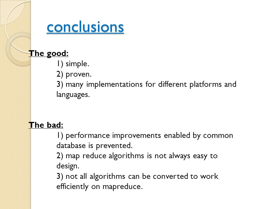 conclusions The good: 1) simple. 2) proven. 3) many implementations for different platforms and languages. The bad: 1) performance improvements enable