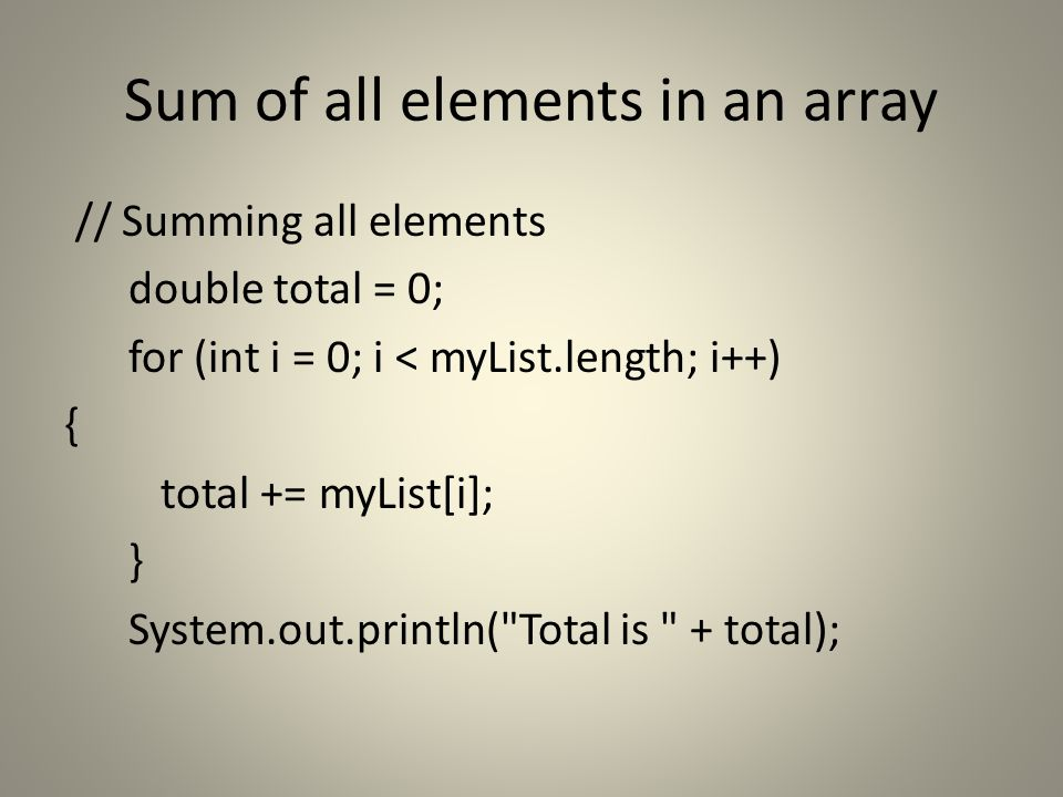 Largest element in an array // Finding the largest element double max = myList[0]; for (int i = 1; i < myList.length; i++) { if (myList[i] > max) max = myList[i]; } System.out.println( Max is + max); }