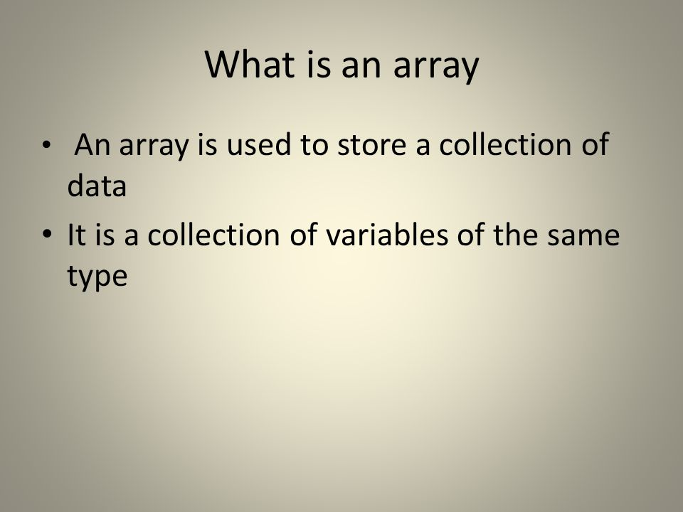 Declaring Array Variables dataType [] name; // preferred way double[] myList; dataType name []; // works but not preferred double myList [];