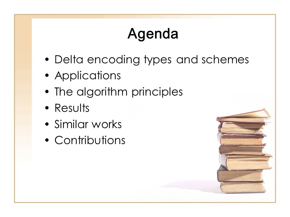 Agenda Delta encoding types and schemes Applications The algorithm principles Results Similar works Contributions