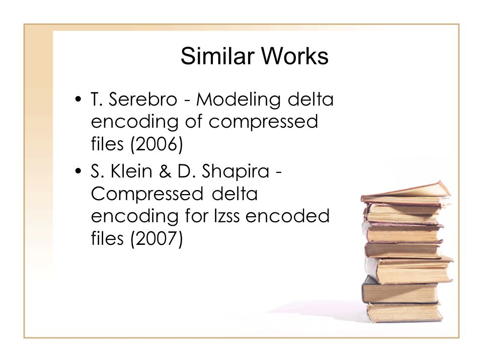 Similar Works T. Serebro - Modeling delta encoding of compressed files (2006) S.