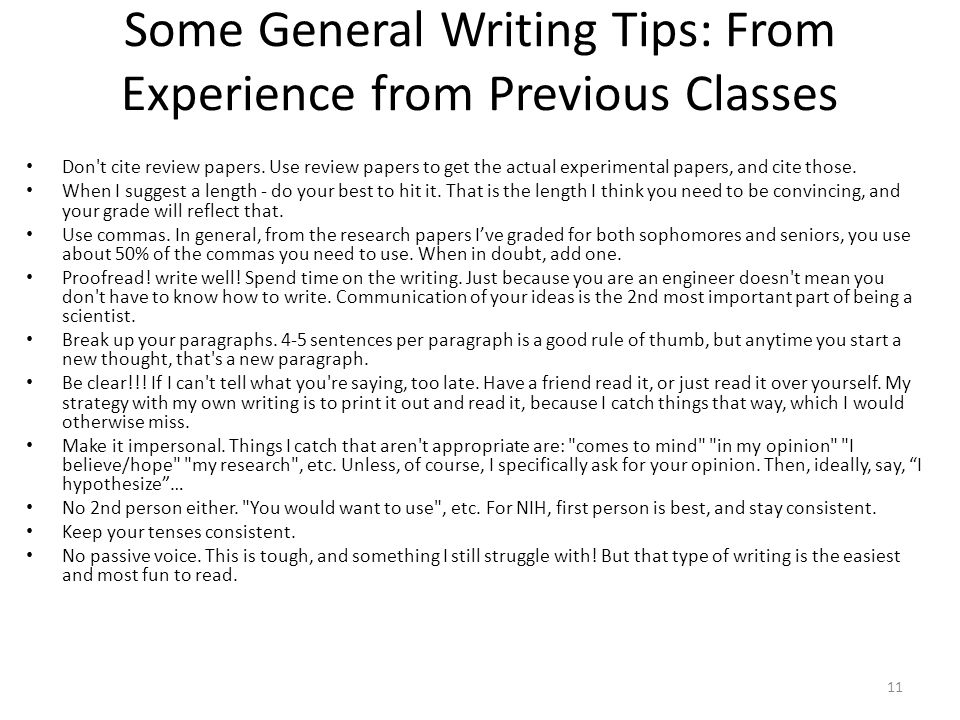Some General Writing Tips: From Experience from Previous Classes Don't cite review papers. Use review papers to get the actual experimental papers, an