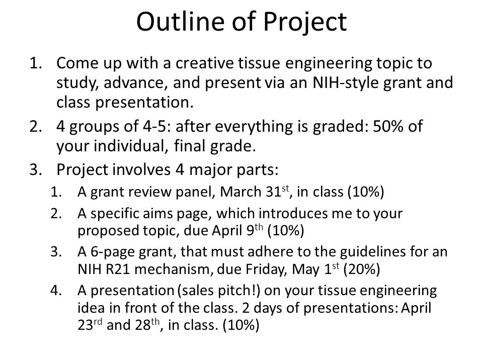 Outline of Project 1.Come up with a creative tissue engineering topic to study, advance, and present via an NIH-style grant and class presentation.