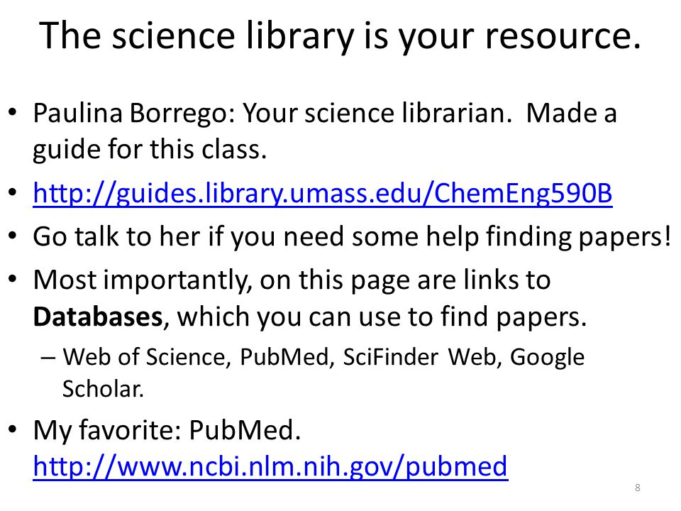 The science library is your resource. Paulina Borrego: Your science librarian. Made a guide for this class. http://guides.library.umass.edu/ChemEng590