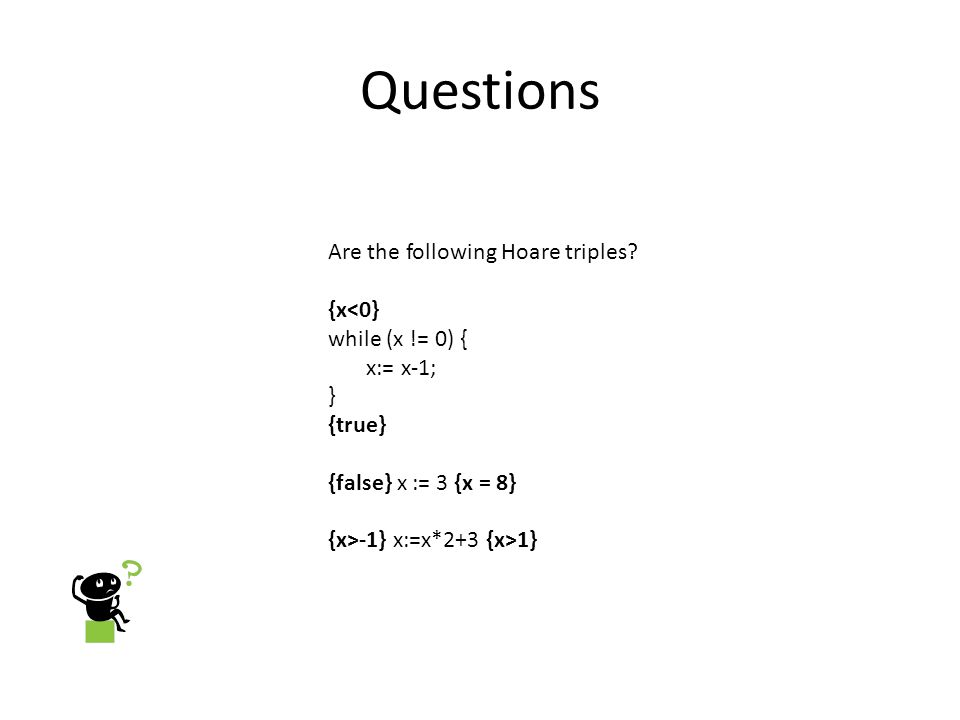 Questions Are the following Hoare triples.