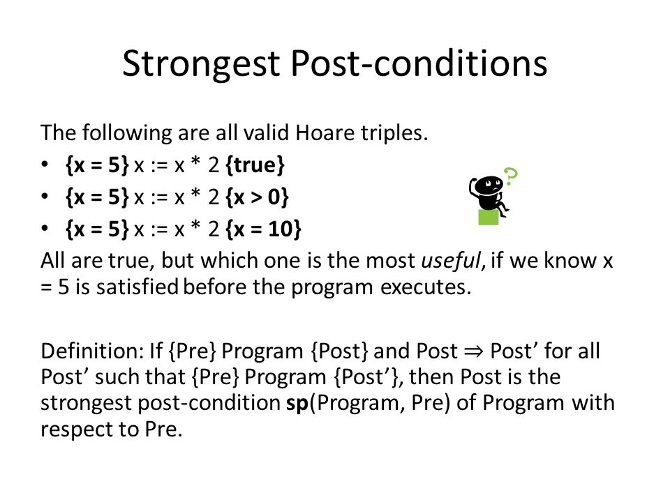 Strongest Post-conditions The following are all valid Hoare triples.