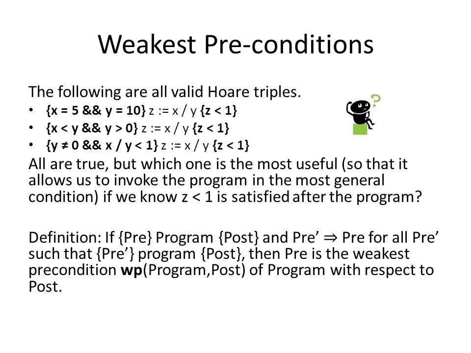 Weakest Pre-conditions The following are all valid Hoare triples.