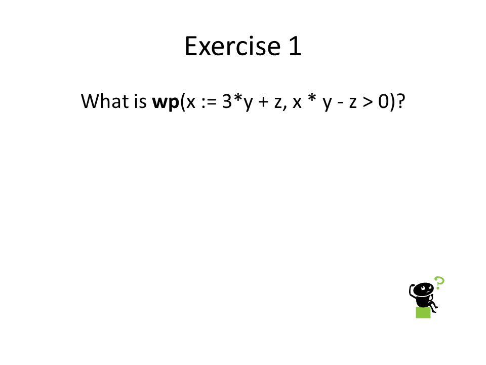 Exercise 1 What is wp(x := 3*y + z, x * y - z > 0)