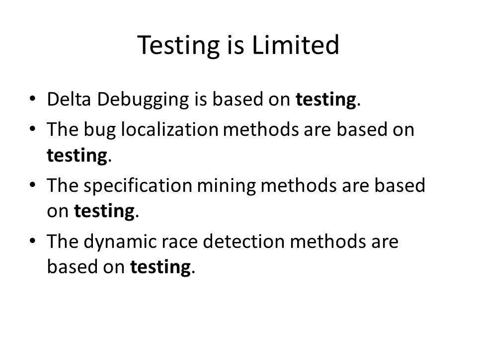 Delta Debugging is based on testing. The bug localization methods are based on testing.