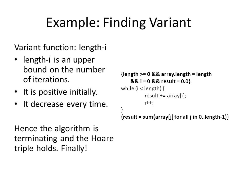 Example: Finding Variant Variant function: length-i length-i is an upper bound on the number of iterations.