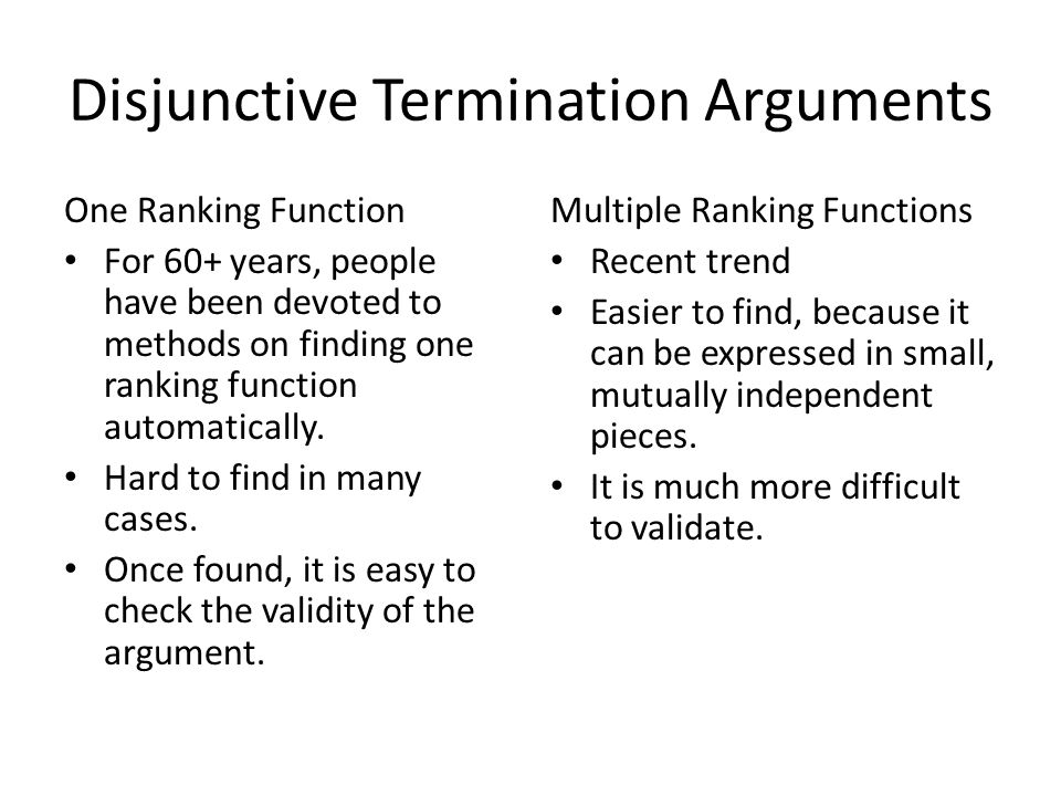 Disjunctive Termination Arguments One Ranking Function For 60+ years, people have been devoted to methods on finding one ranking function automatically.