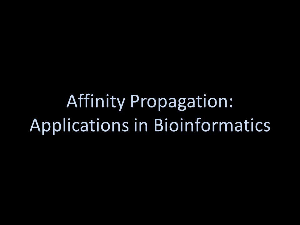 Affinity Propagation Affinity Propagation: Applications in Bioinformatics
