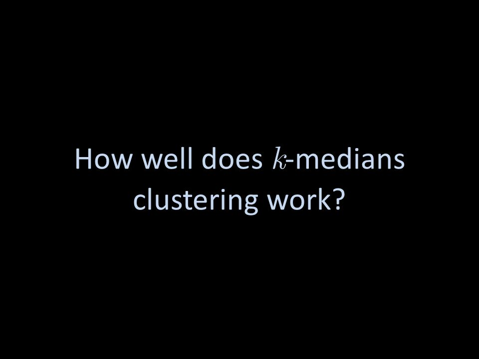 Affinity Propagation How well does k -medians clustering work