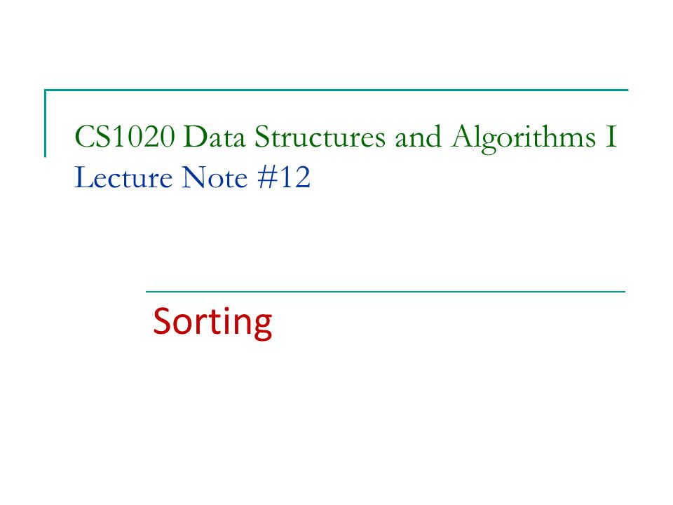 CS1020 Data Structures and Algorithms I Lecture Note #12 Sorting