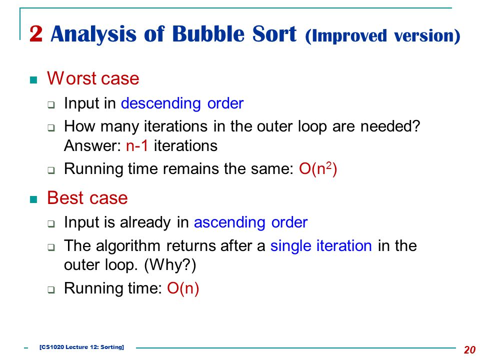 2 Analysis of Bubble Sort (Improved version) 20 Worst case  Input in descending order  How many iterations in the outer loop are needed.