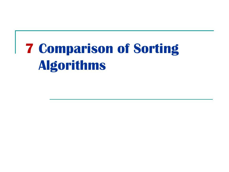 7Comparison of Sorting Algorithms