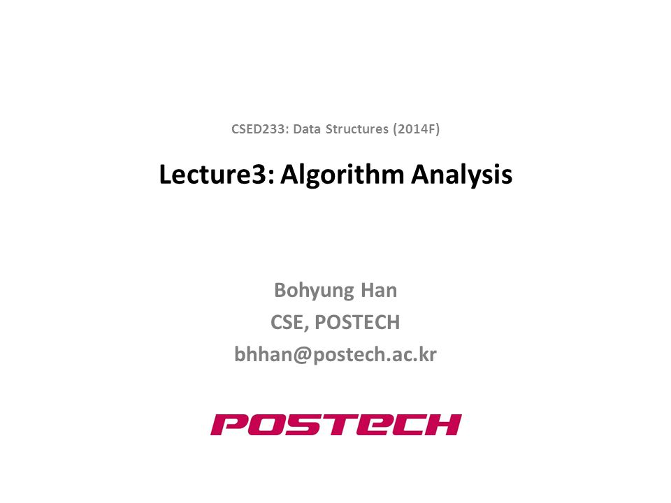 CSED233: Data Structures by Prof. Bohyung Han, Fall 2014 More Big O Examples 22