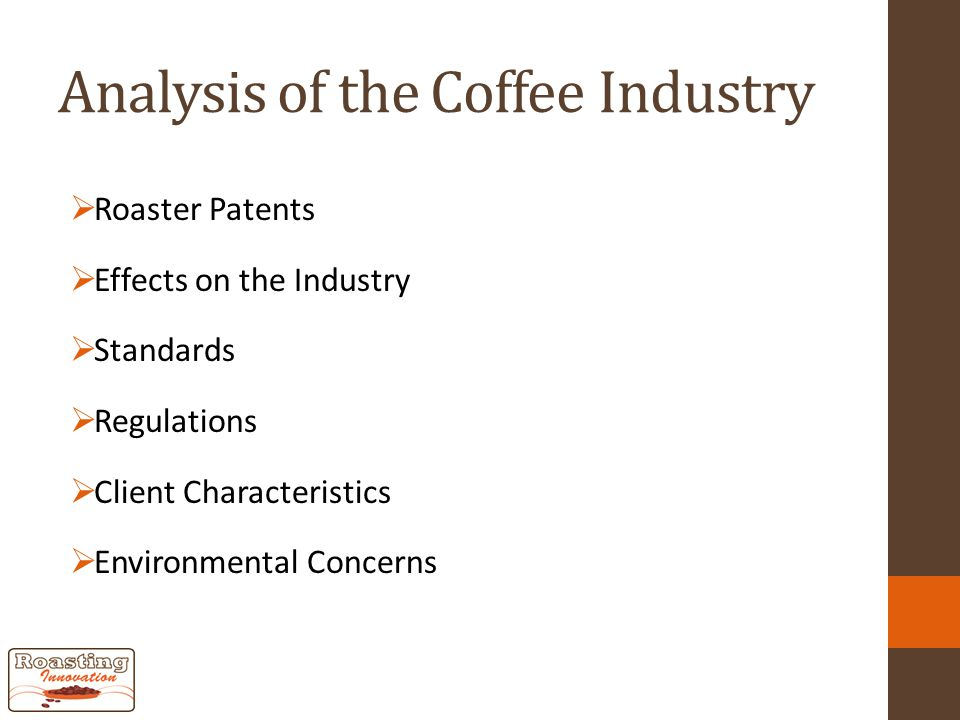 Analysis of the Coffee Industry  Roaster Patents  Effects on the Industry  Standards  Regulations  Client Characteristics  Environmental Concerns