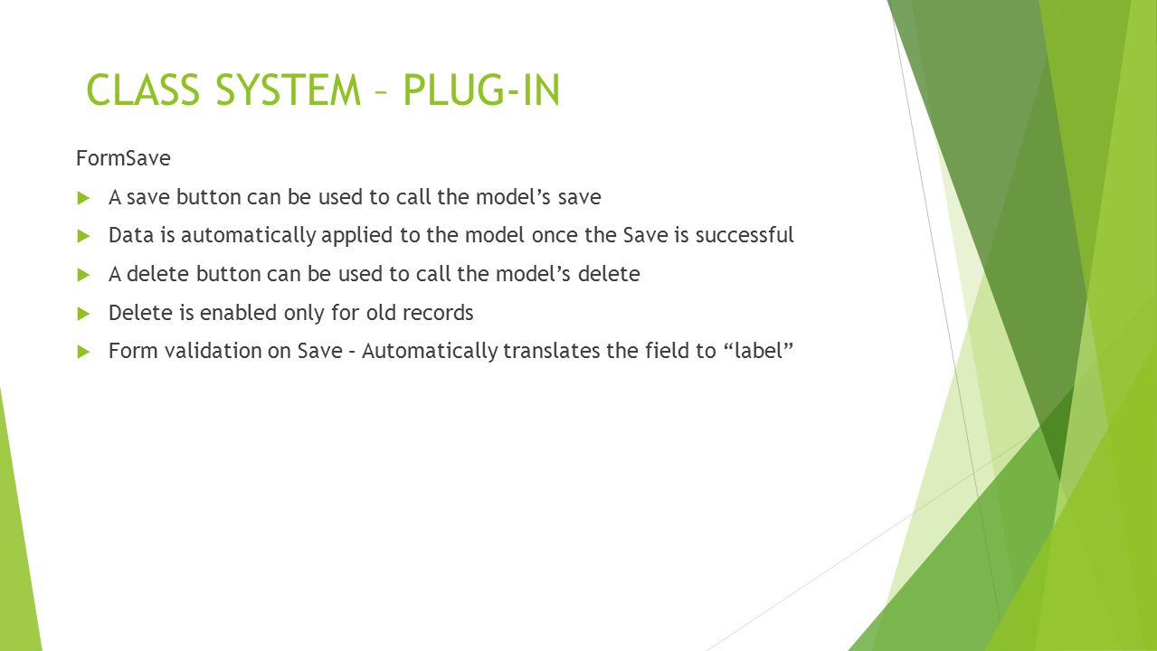 CLASS SYSTEM – PLUG-IN FormSave  A save button can be used to call the model's save  Data is automatically applied to the model once the Save is suc